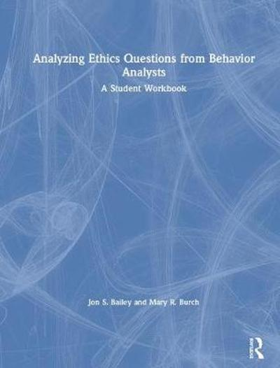 Analyzing Ethics Questions from Behavior Analysts - Jon S. Bailey