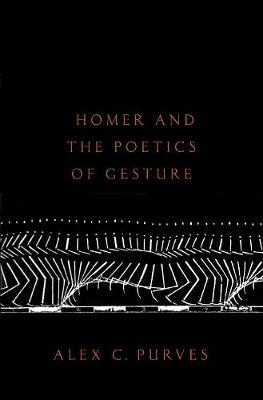 Homer and the Poetics of Gesture - Alex Purves