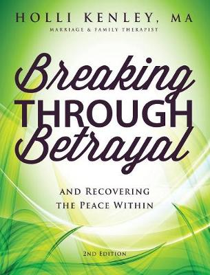 Breaking Through Betrayal - Holli Kenley