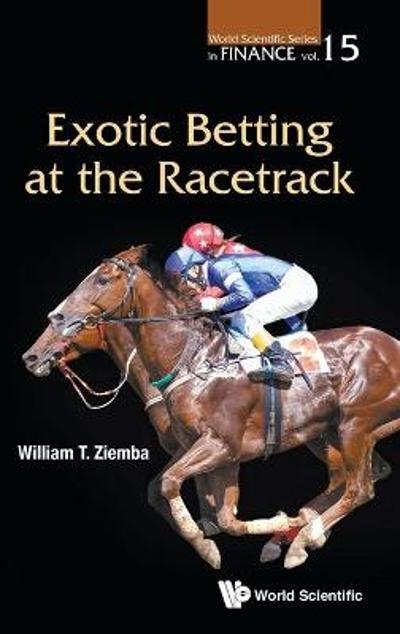 Exotic Betting At The Racetrack - William T Ziemba