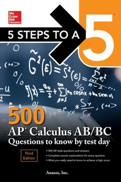 5 Steps to a 5: 500 AP Calculus AB/BC Questions to Know by Test Day, Third Edition - Inc. Anaxos