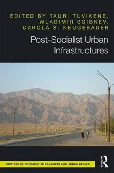 Post-Socialist Urban Infrastructures (OPEN ACCESS) - Tauri Tuvikene