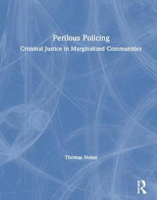 Perilous Policing - Thomas Nolan