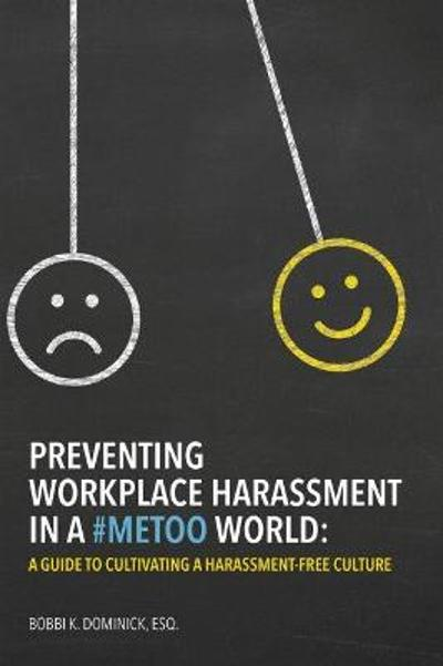 Preventing Workplace Harassment in a #MeToo World - Bobbi K. Dominick