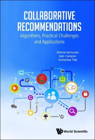 Collaborative Recommendations: Algorithms, Practical Challenges And Applications - Shlomo Berkovsky