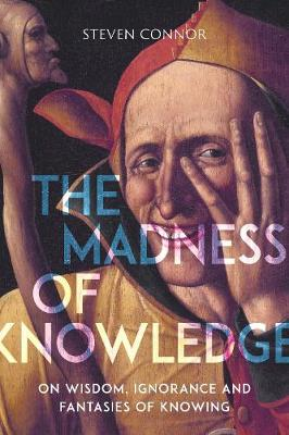 The Madness of Knowledge - Steven Connor