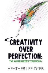 Creativity Over Perfection - Heather Lee Dyer