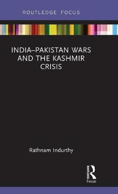 India-Pakistan Wars and the Kashmir Crisis - Rathnam Indurthy