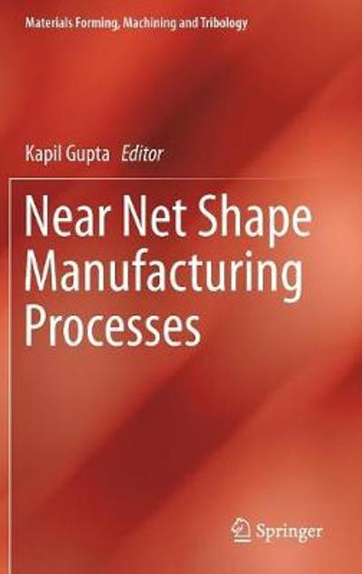 Near Net Shape Manufacturing Processes - Kapil Gupta