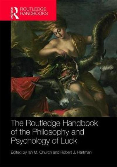The Routledge Handbook of the Philosophy and Psychology of Luck - Ian M. Church