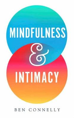 Mindfulness and Intimacy - Ben Connelly