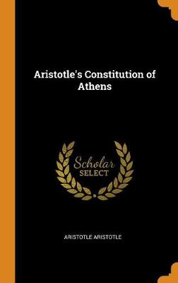 Aristotle's Constitution of Athens - Aristotle Aristotle