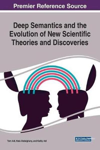 Deep Semantics and the Evolution of New Scientific Theories and Discoveries - Tom Adi