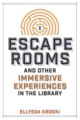 Escape Rooms and Other Immersive Experiences in the Library - Ellyssa Kroski