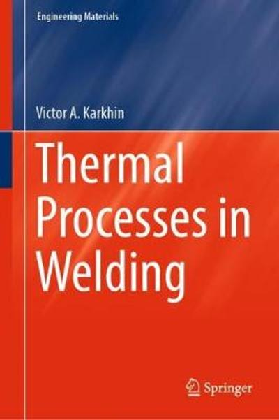 Thermal Processes in Welding - Victor A. Karkhin