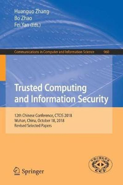 Trusted Computing and Information Security - Huanguo Zhang