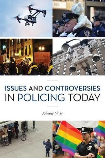 Issues and Controversies in Policing Today - Johnny Nhan