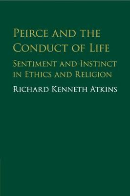 Peirce and the Conduct of Life - Richard Atkins