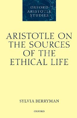 Aristotle on the Sources of the Ethical Life - Sylvia Berryman