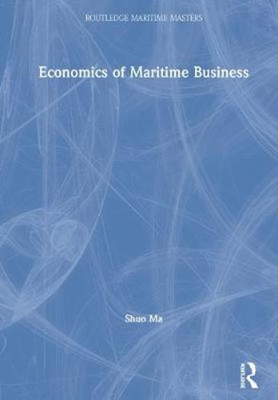 Economics of Maritime Business - Shuo Ma