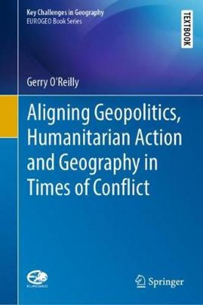 Aligning Geopolitics, Humanitarian Action and Geography in Times of Conflict - Gerry O'Reilly