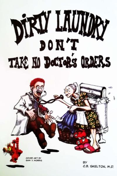 Dirty Laundry Don't Take No Doctor's Orders - C.B. Skelton