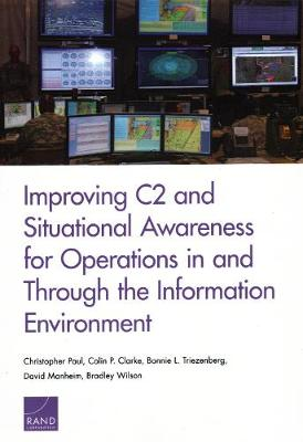 Improving C2 and Situational Awareness for Operations in and Through the Information Environment - Christopher Paul