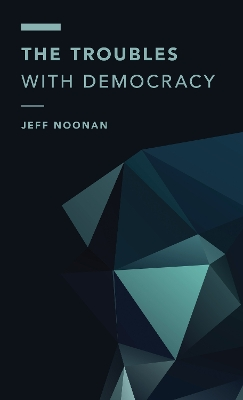 The Troubles with Democracy - Jeff Noonan