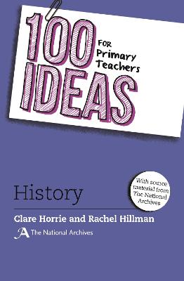 100 Ideas for Primary Teachers: History - Clare Horrie