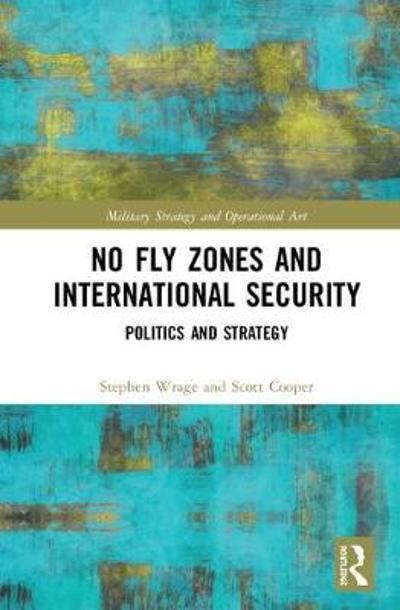 No Fly Zones and International Security - Stephen Wrage