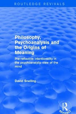 Revival: Philosophy, Psychoanalysis and the Origins of Meaning (2001) - David Snelling