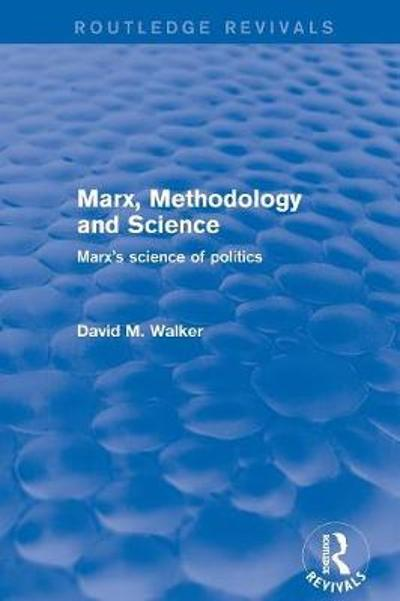 Revival: Marx, Methodology and Science (2001) - David M. Walker