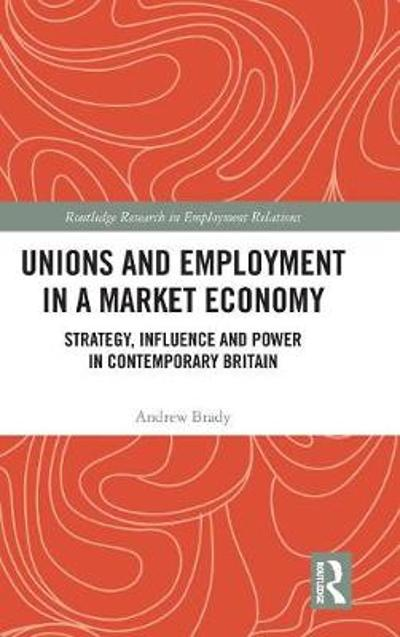 Unions and Employment in a Market Economy - Andrew Brady