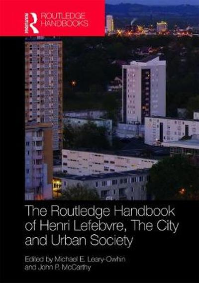 The Routledge Handbook of Henri Lefebvre, The City and Urban Society - Michael Leary-Owhin