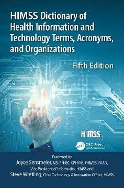 HIMSS Dictionary of Health Information and Technology Terms, Acronyms and Organizations - Healthcare Information & Management Systems Society (HIMSS)