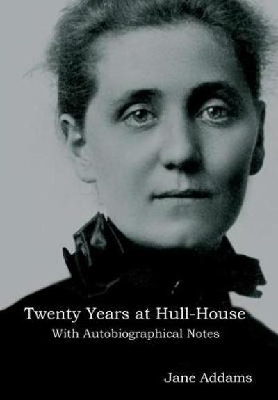 Twenty Years at Hull-House - Jane Addams