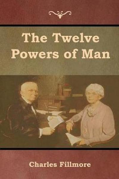 The Twelve Powers of Man - Charles Fillmore