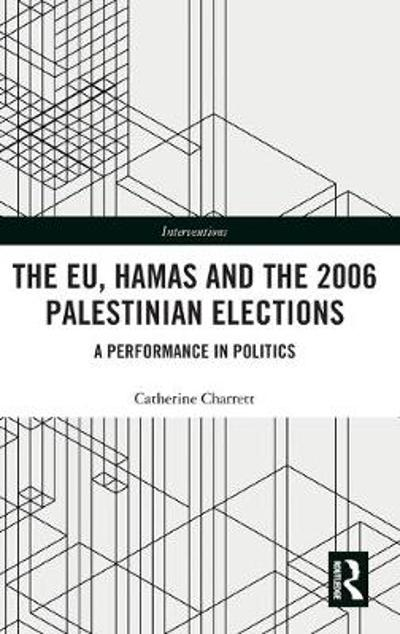 The EU, Hamas and the 2006 Palestinian Elections - Catherine Charrett