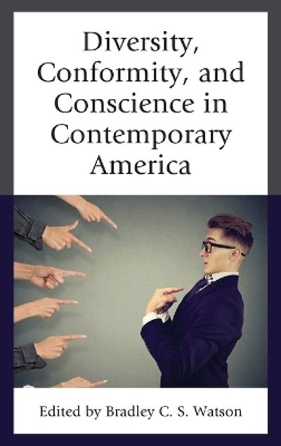 Diversity, Conformity, and Conscience in Contemporary America - Bradley C. S. Watson