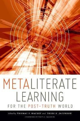 Metaliterate Learning for the Post-Truth World - Thomas P. Mackey