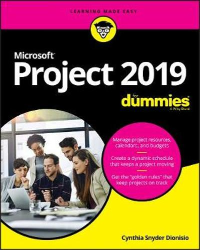 Microsoft Project 2019 For Dummies - Cynthia Snyder Dionisio