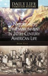 Nature and the Environment in Twentieth-Century American Life - Brian C. Black