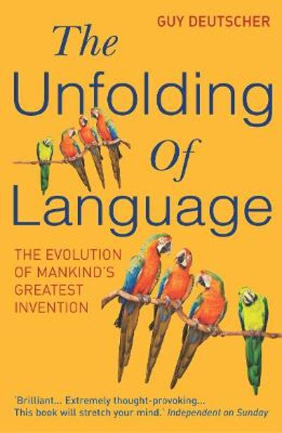 The Unfolding Of Language - Guy Deutscher