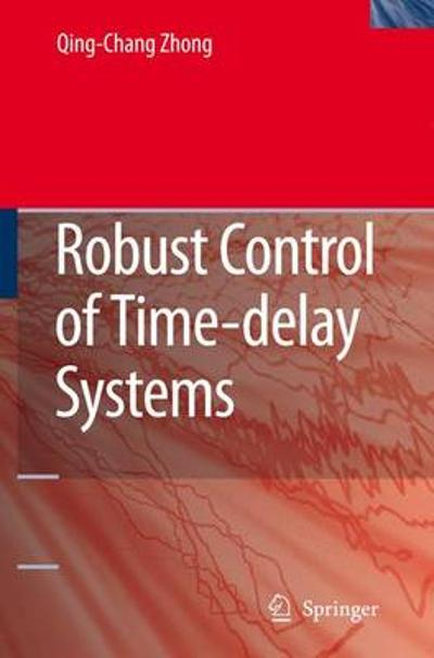 Robust Control of Time-delay Systems - Qing-Chang Zhong