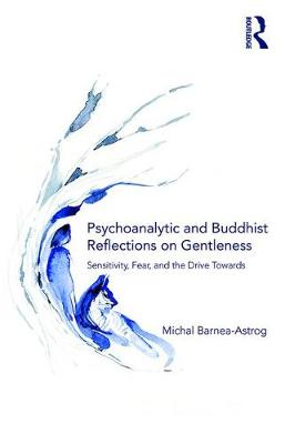 Psychoanalytic and Buddhist Reflections on Gentleness - Michal Barnea-Astrog