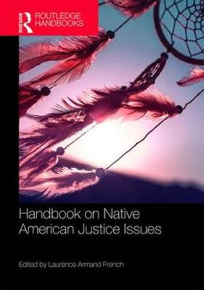 Routledge Handbook on Native American Justice Issues - Laurence Armand French