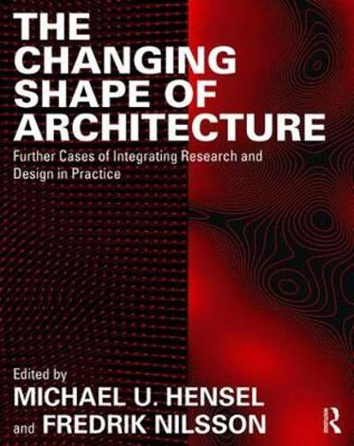 The Changing Shape of Architecture - Michael U. Hensel