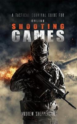 A tactical survival guide for online shooting games. - Andrew Shepperson
