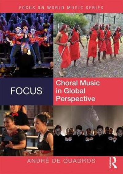 Focus: Choral Music in Global Perspective - Andre de Quadros