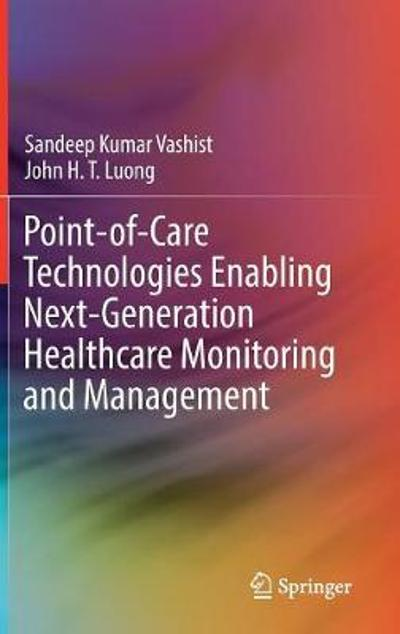 Point-of-Care Technologies Enabling Next-Generation Healthcare Monitoring and Management - Sandeep Kumar Vashist
